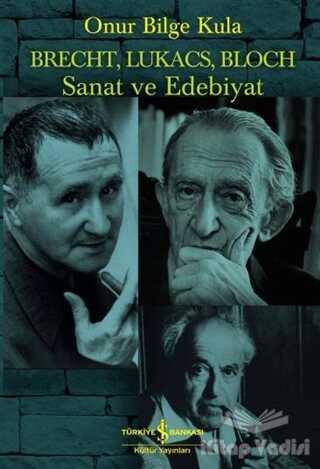 İş Bankası Kültür Yayınları - Brecht, Lukacs, Bloch Sanat ve Edebiyat