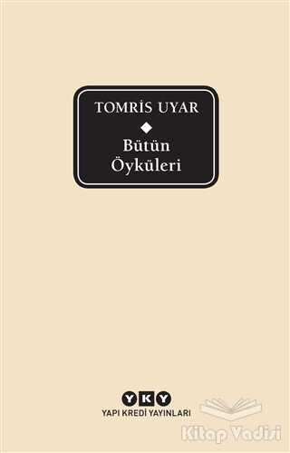 Yapı Kredi Yayınları - Bütün Öyküleri - Tomris Uyar
