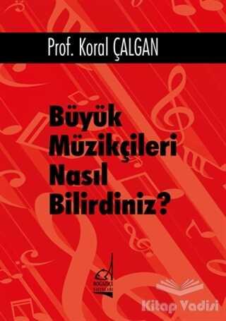 Boğaziçi Yayınları - Büyük Müzikçileri Nasıl Bilirdiniz?
