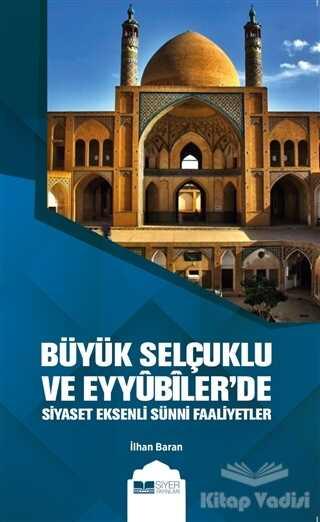 Siyer Yayınları - Büyük Selçuklu ve Eyyübiler'de Siyaset Eksenli Sünni Faaliyetler