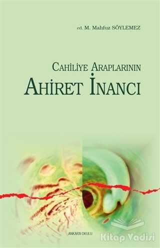 Ankara Okulu Yayınları - Cahiliye Araplarının Ahiret İnancı