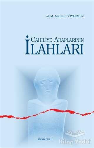Ankara Okulu Yayınları - Cahiliye Araplarının İlahları