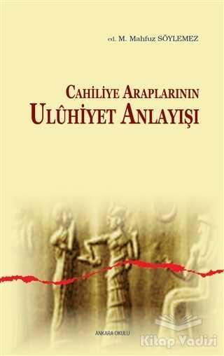 Ankara Okulu Yayınları - Cahiliye Araplarının Uluhiyet Anlayışı