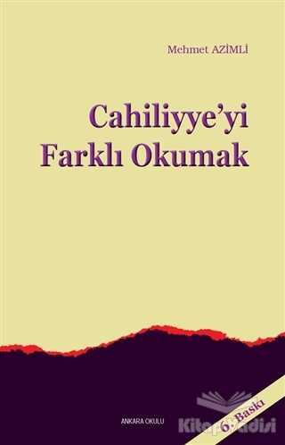 Ankara Okulu Yayınları - Cahiliyye'yi Farklı Okumak