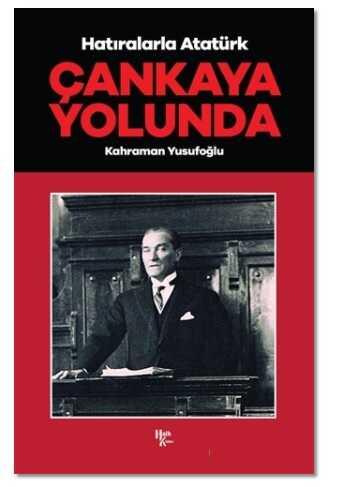 Halk Kitabevi - Çankaya Yolunda - Hatıralarla Atatürk