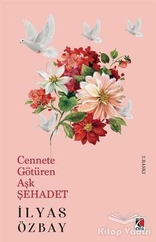 Çıra Yayınları - Cennete Götüren Aşk Şehadet