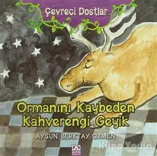 Altın Kitaplar - Çevreci Dostlar - Ormanını Kaybeden Kahverengi Geyik