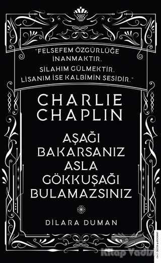 Destek Yayınları - Charlie Chaplin - Aşağı Bakarsanız Asla Gökkuşağı Bulamazsınız
