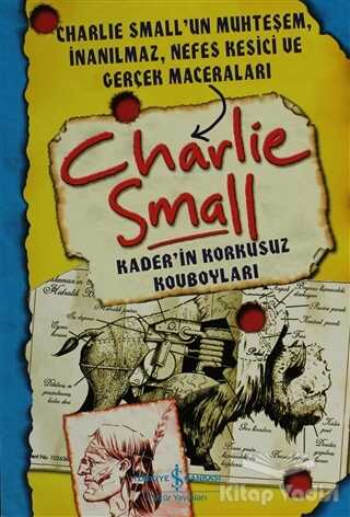 İş Bankası Kültür Yayınları - Charlie Small - Kaderin Korkusuz Kovboyları