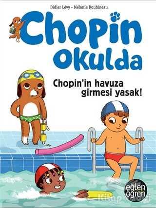 Dstil Tasarım İletişim Yayınları - Chopin'in Havuza Girmesi Yasak - Eğlen Öğren Chopin Okulda