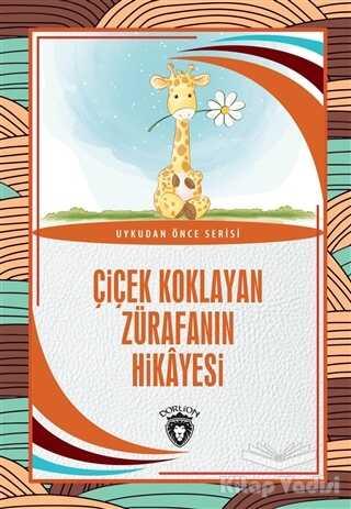 Dorlion Yayınevi - Çiçek Koklayan Zürafanın Hikayesi