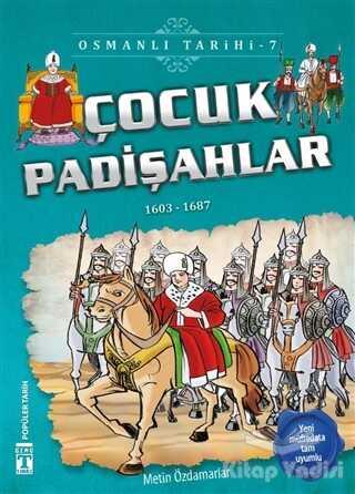 Genç Timaş - İlk Gençlik - Çocuk Padişahlar - Osmanlı Tarihi 7