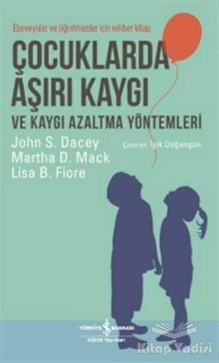 İş Bankası Kültür Yayınları - Çocuklarda Aşırı Kaygı ve Kaygı Azaltma Yöntemleri