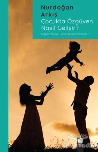 Final Kültür Sanat Yayınları - Çocukta Özgüven Nasıl Gelişir?
