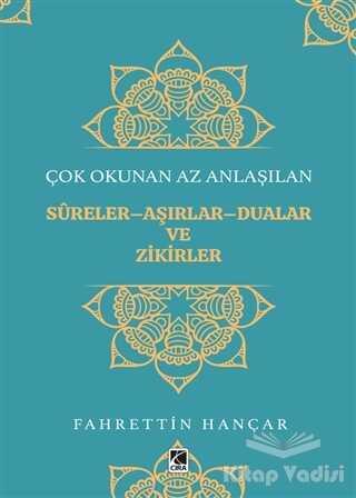 Çıra Yayınları - Çok Okunan Az Anlaşılan Sureler-Aşırlar-Dualar ve Zikirler
