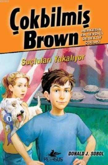 Pegasus Yayıncılık - Çokbilmiş Brown 4 - Suçluları Yakalıyor / Pegasus Yay.