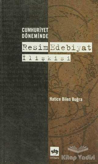 Ötüken Neşriyat - Cumhuriyet Döneminde Resim Edebiyat İlişkisi