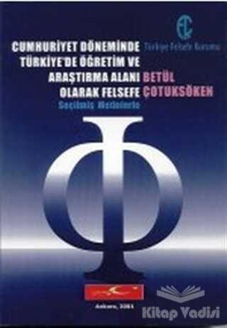 Türkiye Felsefe Kurumu - Cumhuriyet Döneminde Türkiye'de Öğretim ve Araştırma Alanı Olarak Felsefe