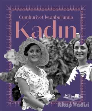 Kültür A.Ş. - Cumhuriyet İstanbul'unda Kadın (Ciltli)