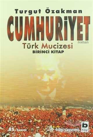Bilgi Yayınevi - Cumhuriyet Türk Mucizesi Birinci Kitap