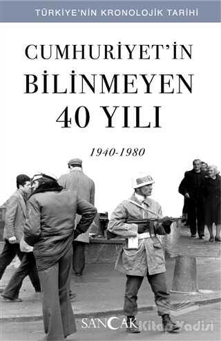 Sancak Yayınları - Cumhuriyet'in Bilinmeyen 40 Yılı (1940-1980)