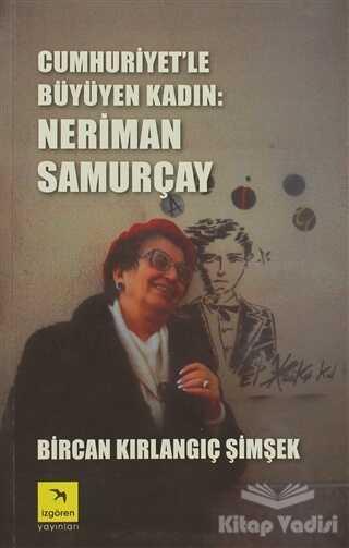 İzgören Yayınları - Cumhuriyet'le Büyüyen Kadın: Neriman Samurçay