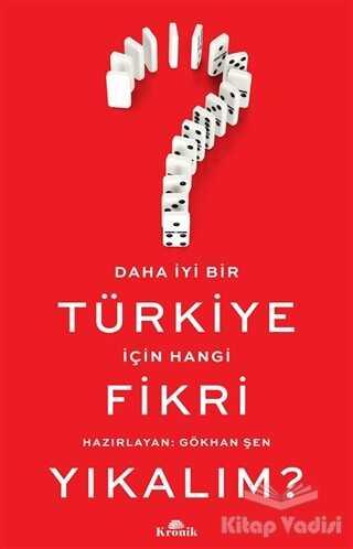 Kronik Kitap - Daha İyi Bir Türkiye İçin Hangi Fikri Yıkalım?