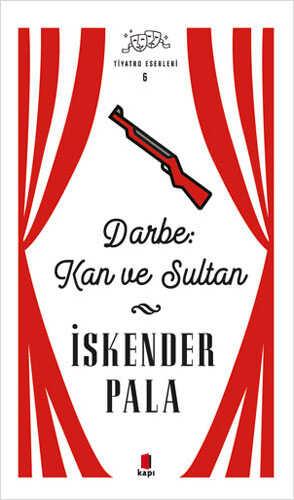Kapı Yayınları - Darbe: Kan ve Sultan - Tiyatro Eserleri 6