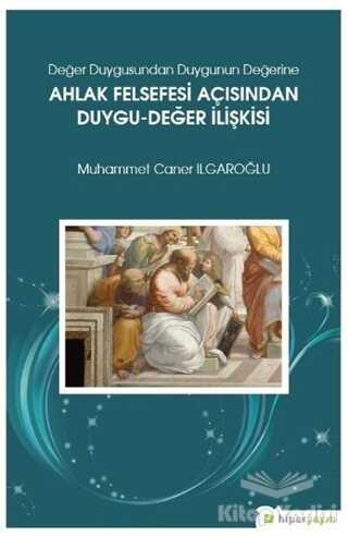 Hiperlink Yayınları - Değer Duygusundan Duygunun Değerine Ahlak Felsefesi Açısından Duygu-Değer İlişkisi