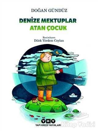 Yapı Kredi Yayınları - Denize Mektuplar Atan Çocuk