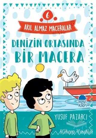 Mavi Kirpi Yayınları - Denizin Ortasında Bir Macera - Akıl Almaz Maceralar 6
