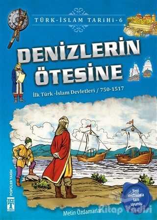 Genç Timaş - İlk Gençlik - Denizlerin Ötesine / Türk - İslam Tarihi 6
