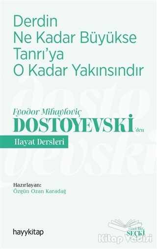 Hayykitap - Derdin Ne Kadar Büyükse Tanrı'ya O Kadar Yakınsındır - Fyodor Mihayloviç Dostoyevski'Den Hayat Dersleri