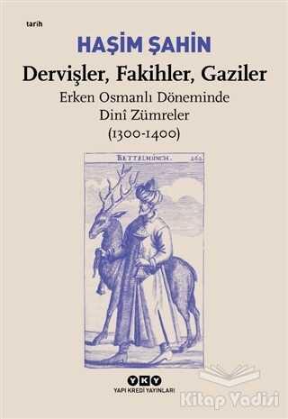 Yapı Kredi Yayınları - Dervişler, Fakihler, Gaziler - Erken Osmanlı Döneminde Dini Zümreler (1300-1400)