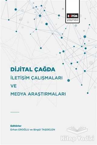 Eğitim Yayınevi - Bilimsel Eserler - Dijital Çağda İletişim Çalışmaları Ve Medya Araştırmaları