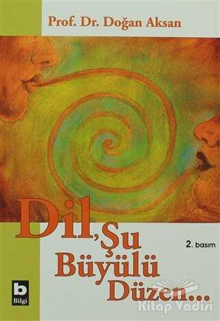 Bilgi Yayınevi - Dil, Şu Büyülü Düzen
