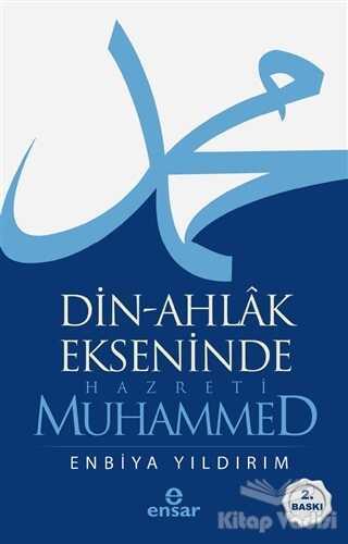 Ensar Neşriyat - Din-Ahlak Ekseninde Hazreti Muhammed