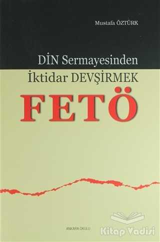 Ankara Okulu Yayınları - Din Sermayesinden İktidar Devşirmek: Fetö