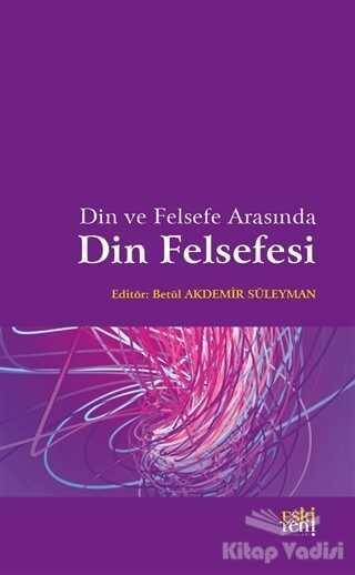 Eski Yeni Yayınları - Din ve Felsefe Arasında Din Felsefesi