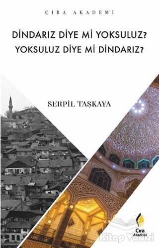 Çıra Yayınları - Dindarız Diye Mi Yoksuluz? Yoksuluz Diye Mi Dindarız?