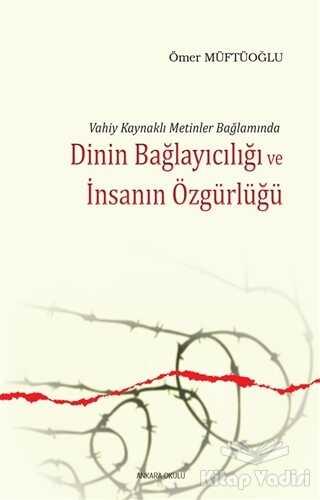 Ankara Okulu Yayınları - Dinin Bağlayıcılığı ve İnsanın Özgürlüğü