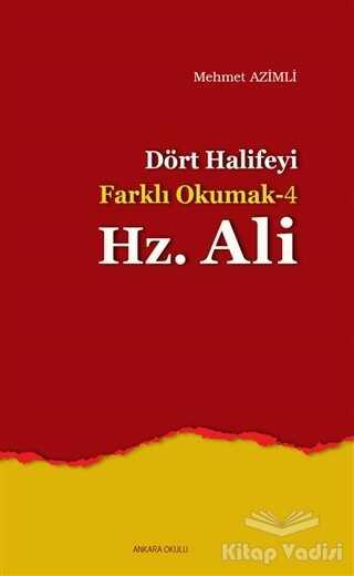 Ankara Okulu Yayınları - Dört Halife'yi Farklı Okumak 4 : Hz. Ali