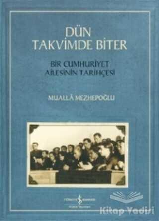 İş Bankası Kültür Yayınları - Dün Takvimde Biter - Bir Cumhuriyet Ailesinin Tarihçesi