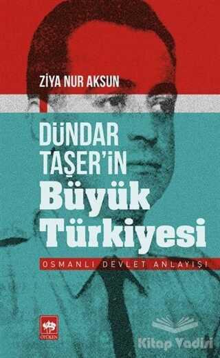 Ötüken Neşriyat - Dündar Taşer'in Büyük Türkiyesi