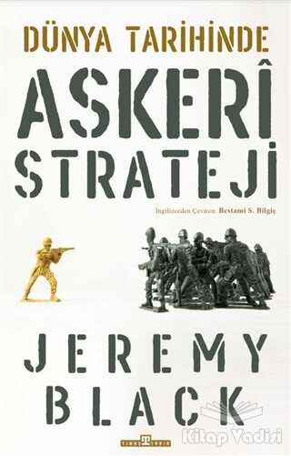 Timaş Yayınları - Dünya Tarihinde Askeri Strateji
