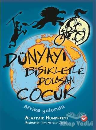 Beyaz Balina Yayınları - Dünyayı Bisikletle Dolaşan Çocuk - Afrika Yolunda