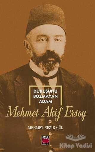 Elips Kitap - Duruşunu Bozmayan Adam - Mehmet Akif Ersoy