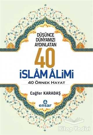 Ensar Neşriyat - Düşünce Dünyamızı Aydınlatan 40 İslam Alimi 40 Örnek Hayat