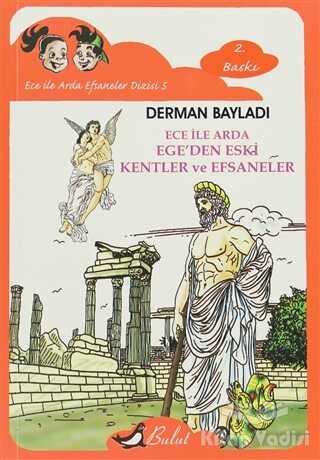 Bulut Yayınları - Ece ile Arda Ege'den Eski Kentler ve Efsaneler