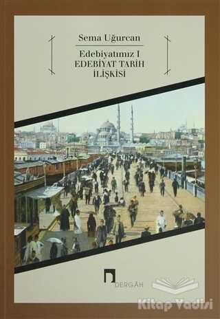 Dergah Yayınları - Edebiyatımız 1 - Edebiyat Tarih İlişkisi